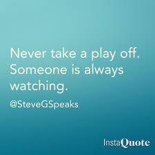 Never take a play off